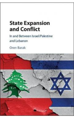 IN AND BETWEEN ISRAEL/PALESTINE AND LEBANON : STATE EXPANSION AND CONFLICT