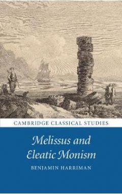 Cambridge Classical Studies: Melissus and Eleatic Monism