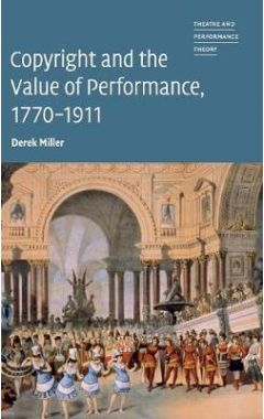 Theatre and Performance Theory: Copyright and the Value of Performance, 1770-1911