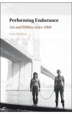 Performing Endurance: Art and Politics since 1960