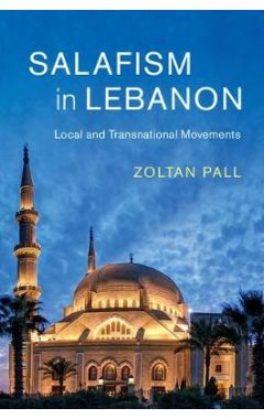 Cambridge Middle East Studies: Series Number 49: Salafism in Lebanon: Local and Transnational Moveme