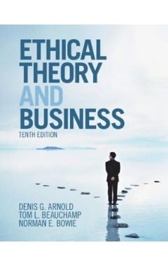 Ethical Theory and Business 10E