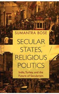 Secular States, Religious Politics: India, Turkey, and the Future of Secularism