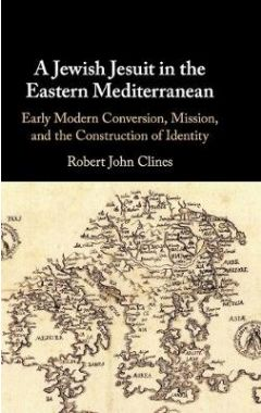 A Jewish Jesuit in the Eastern Mediterranean: Early Modern Conversion, Mission, and the Construction
