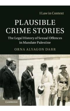 Law in Context: Plausible Crime Stories: The Legal History of Sexual Offences in Mandate Palestine