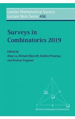 London Mathematical Society Lecture Note Series: Series Number 456: Surveys in Combinatorics 2019