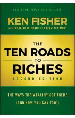 The Ten Roads to Riches, Second Edition - The Ways the Wealthy Got There (And How You Can Too!)
