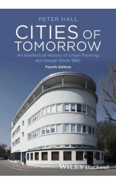 Cities of Tomorrow: An Intellectual History of Urban Planning and Design Since 1880