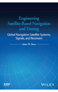 Engineering Satellite-Based Navigation and Timing - Global Navigation Satellite Systems, Signals, an