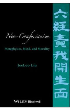 Neo-Confucianism - Metaphysics, Mind, and Morality