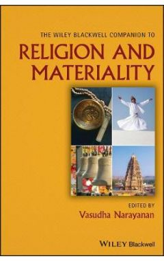 The Wiley Blackwell Companion to Religion and Mate riality