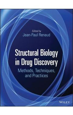 Structural Biology in Drug Discovery: Methods, Tec hniques, and Practices