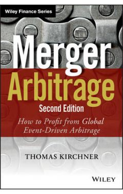 Merger Arbitrage 2e - How to Profit from Global Event-Driven Arbitrage