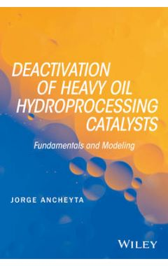 Deactivation of Heavy Oil Hydroprocessing Catalyst s: Fundamentals and Modeling