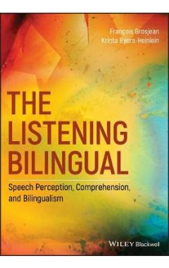 The Listening Bilingual - Speech Perception, Comprehension, and Bilingualism