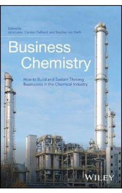 Business Chemistry - How to Build and Sustain Thriving Businesses in the Chemical Industry