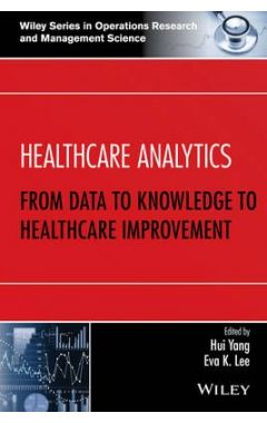 Healthcare Analytics - From Data to Knowledge to Healthcare Improvement