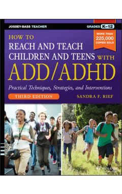 How to Reach and Teach Children and Teens with ADD /ADHD, 3e