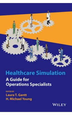 Healthcare Simulation - A Guide for Operations Specialists