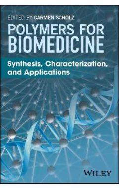 Polymers for Biomedicine - Synthesis, Characterization, and Applications