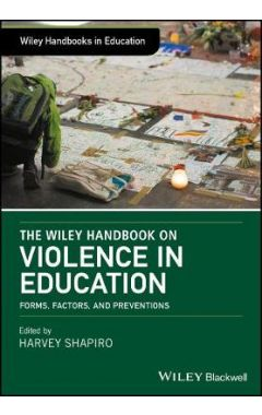 The Wiley Handbook on Violence in Education - Forms, Factors, and Preventions