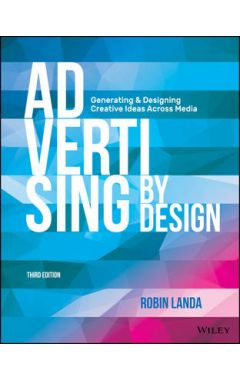 Advertising by Design - Generating and Designing Creative Ideas across Media 3e