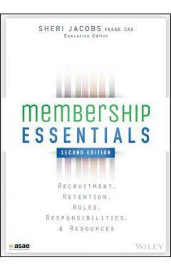 Membership Essentials - Recruitment, Retention, Roles, Responsibilities, and Resources 2e