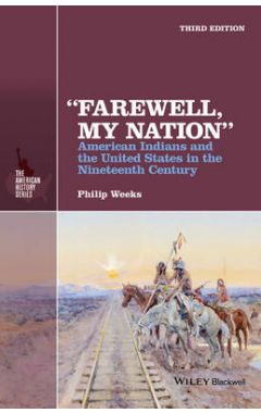"""""""Farewell, My Nation"""" - American Indians and the United States in the Nineteenth Century 3e"""