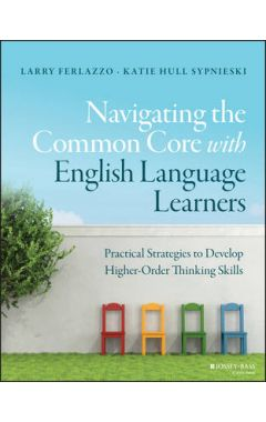 Navigating the Common Core with English Language Learners - Practical Strategies to Develop Higher-O