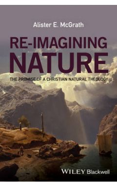 Re-Imagining Nature - The Promise of a Christian Natural Theology