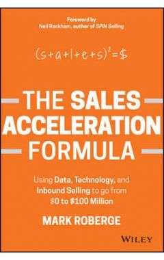 The Sales Acceleration Formula: Using Data, Technology, and Inbound Selling to go from $0 to $100 Mi