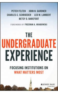 The Undergraduate Experience - Focusing Institutions On What Matters Most