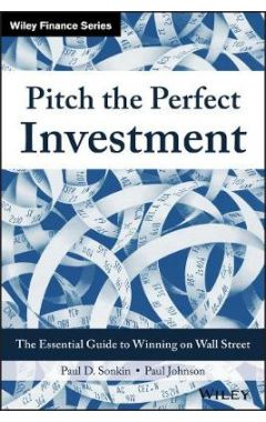 Pitch the Perfect Investment - The Essential Guide  to Winning on Wall Street