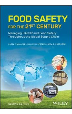 Food Safety for the 21st Century - Managing HACCP and Food Safety Throughout the Global Supply Chain