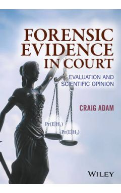 Forensic Evidence in Court - Evaluation and Scientific Opinion