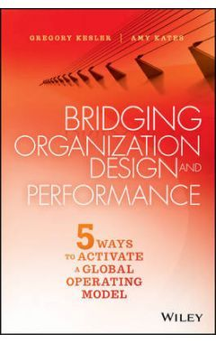 Bridging Organization Design and Performance - Five Ways to Activate a Global Operating Model