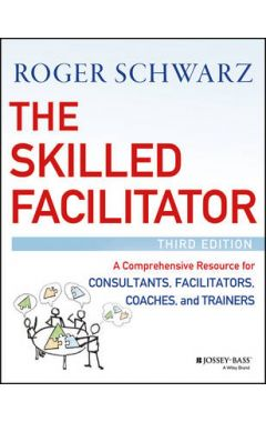 The Skilled Facilitator - A Comprehensive Resource  for Consultants, Facilitators, Coaches, and Trai