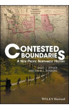 Contested Boundaries - A New Pacific Northwest History