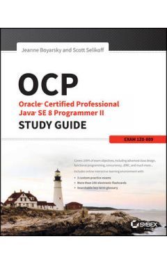 OCP - Oracle Certified Professional Java SE 8 Programmer II Study Guide - Exam 1Z0-809