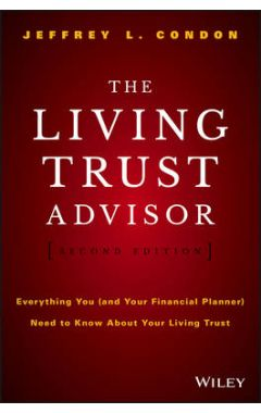 The Living Trust Advisor 2e - Everything You (Your Financial Planner) Need to Know about Your Living