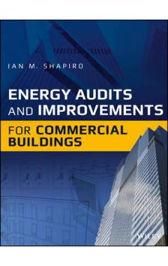 Energy Audits and Improvements for Commercial Buildings - A Guide for Energy Managers and Energy Aud