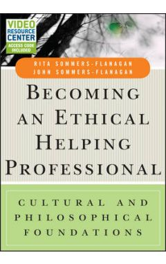Becoming an Ethical Helping Professional: Cultural and Philosophical Foundations with Video Resource
