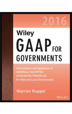 Wiley GAAP for Governments 2016 - Interpretation and Application of Generally Accepted Accounting Pr