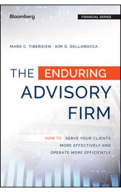 The Enduring Advisory Firm - How to Serve Your Clients More Effectively and Operate More Efficiently