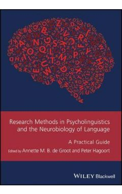 Research Methods in Psycholinguistics and the Neurobiology of Language - A Practical Guide