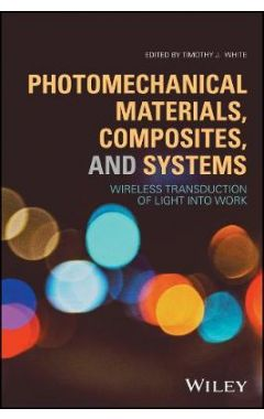Photomechanical Materials, Composites, and Systems  - Wireless Transduction of Light into Work