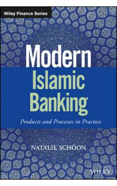 Modern Islamic Banking - Products and Processes in Practice