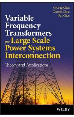 Variable Frequency Transformers for Large Scale Power Systems - Theory and Applications