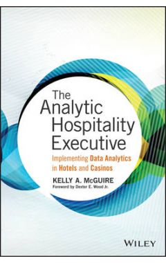 The Analytic Hospitality Executive - Implementing Data Analytics in Hotels and Casinos