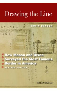 Drawing the Line - How Mason and Dixon Surveyed the Most Famous Border in America, Revised Edition